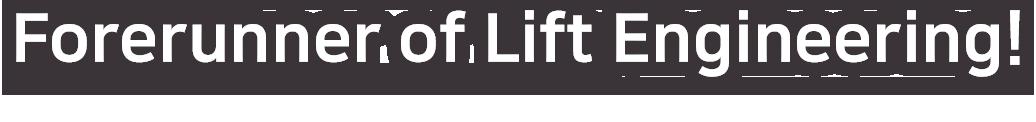 Forerunner of Lift Engineering!